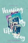 thowing-my-life-away
